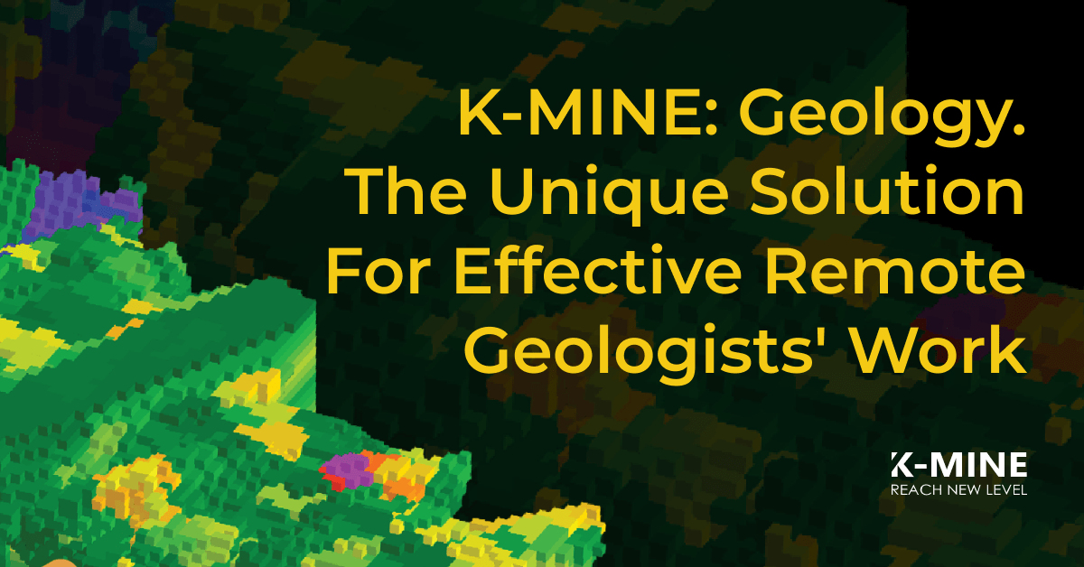 K-MINE: Geology. The Unique Solution For Effective Remote Geologists' Work