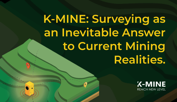 K-MINE: Surveying as an Inevitable Answer to Current Mining Realities