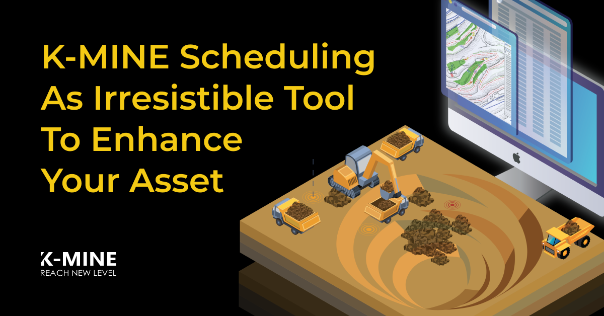 K-MINE SCHEDULING AS IRRESISTIBLE TOOL TO ENHANCE YOUR ASSETS