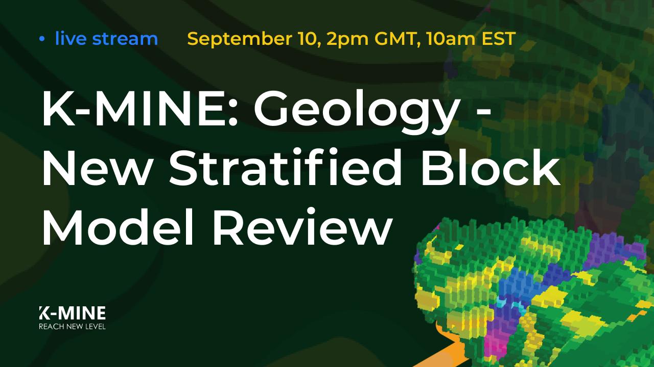 Live Stream: K-MINE Geology - New Stratified Block Model Review